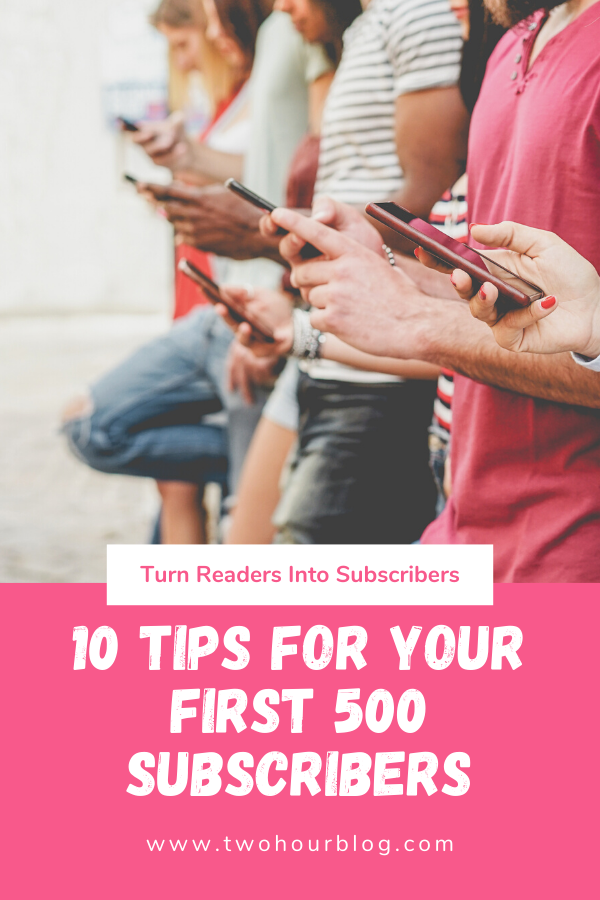 Turn Readers Into Subscribers: 10 Tips for Your First 500 Subscribers