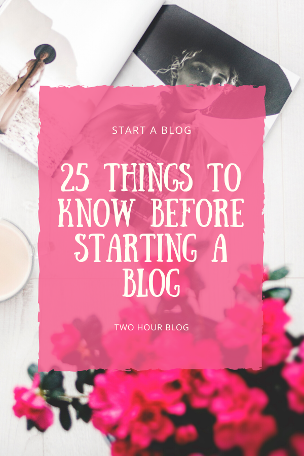 25 Things To Know Before Starting a Blog